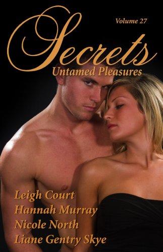 Book: Secrets, Volume 27 - Untamed Pleasures by Leigh Court, Nicole North, Hannah Murray, Liane Gentry Skye