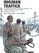 Inhuman Traffick: The International Struggle against the Transatlantic Slave Trade: A Graphic History (Graphic History Ser...