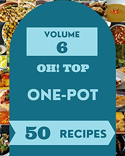Oh! Top 50 One-Pot Recipes Volume 6: A One-Pot Cookbook for All Generation (English Edition)