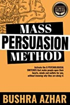 Mass Persuasion Method: Activate the 8 Psychological Switches That Make People Open Their Hearts, Minds and Wallets for Yo...