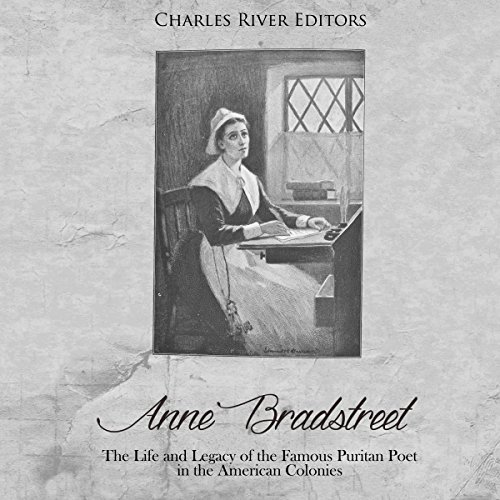 Anne Bradstreet: The Life and Legacy of the Famous Puritan Poet in the American Colonies audiobook cover art