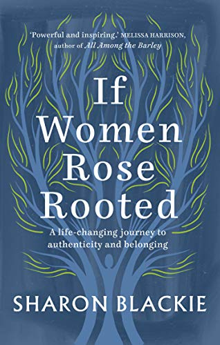 If Women Rose Rooted: A Life-changing Journey to Authenticity and Belonging