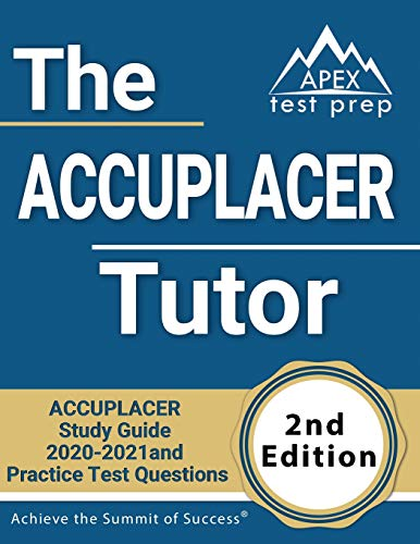 The ACCUPLACER Tutor: ACCUPLACER Study Guide 2020-2021 and Practice Test...