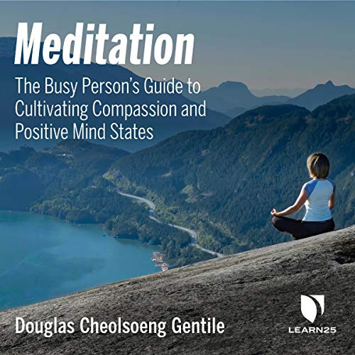 Meditation: The Busy Person's Guide to Cultivating Compassion and Positive Mind States audiobook cover art