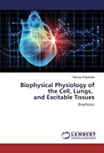 Biophysical Physiology of the Cell, Lungs, and Excitable Tissues: Biophysics