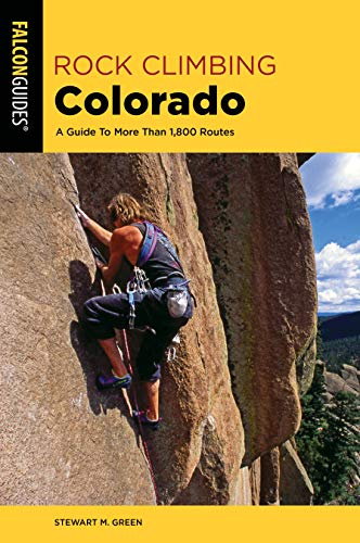 Rock Climbing Colorado: A Guide To More Than 1,800 Routes (State Rock Climbing Series)