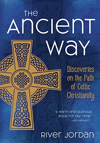 The Ancient Way: Discoveries on the Path of Celtic Christianity