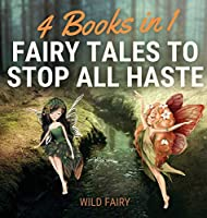 Fairy Tales to Stop All Haste: 4 Books in 1