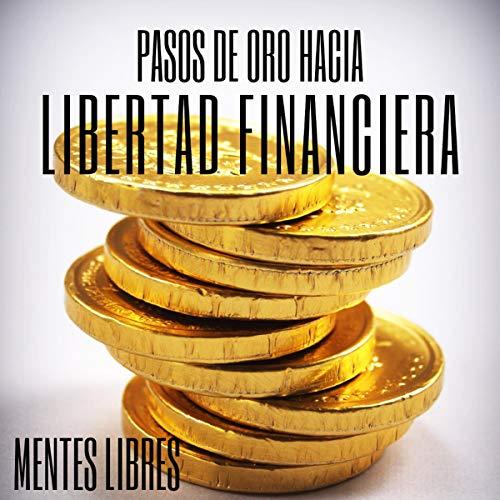 Pasos de Oro Hacia la Libertad Financiera [Golden Steps Towards Financial Freedom] cover art