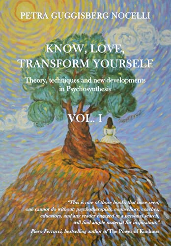 Know, Love, Transform Yourself - Vol. I: Theory, techniques and new developments in Psychosynthesis