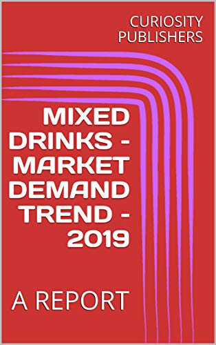 MIXED DRINKS – MARKET DEMAND TREND – 2019:  A REPORT (English Edition)