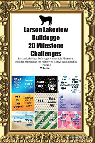 Larson Lakeview Bulldogge 20 Milestone Challenges Larson Lakeview Bulldogge Memorable Moments.Includes Milestones for Memories, Gifts, Socialization &