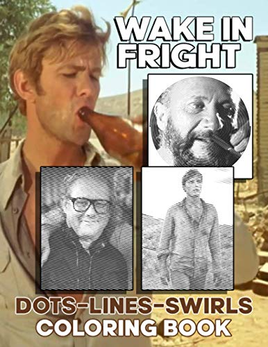 Wake In Fright Dots Lines Swirls Coloring Book: Wake In Fright Favorite Book New Kind Dots Lines Swirls Activity Books For Kids And Adults Awesome Collections