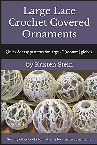 Large Lace Crochet Covered Ornaments: Quick & easy patterns for large 4' (100mm) globes.