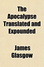 Apocalypse Translated and Expounded