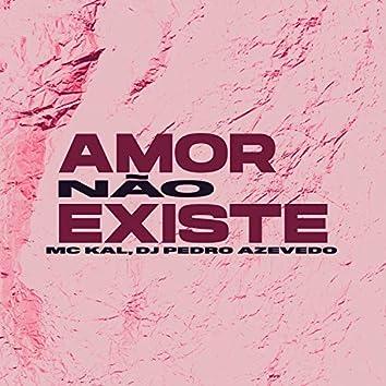 Amor Não Existe