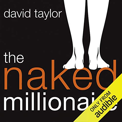 The Naked Millionaire     The Ultimate Fast-Track Guide to Wealth, Freedom, and Fufillment               By:                                                                                                                                 David Taylor                               Narrated by:                                                                                                                                 Lisa Coleman                      Length: 7 hrs and 29 mins     3 ratings     Overall 1.3