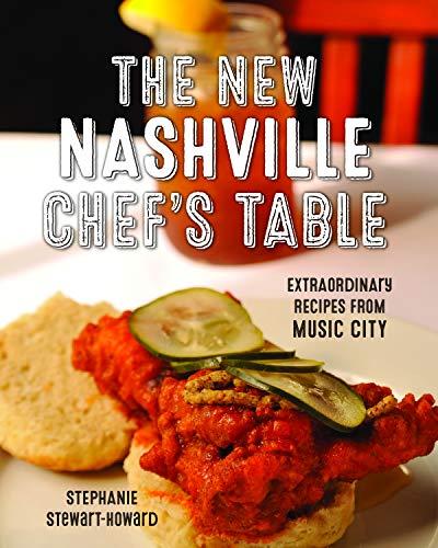 Stewart-Howard, S: New Nashville Chef's Table: Extraordinary Recipes from Music City