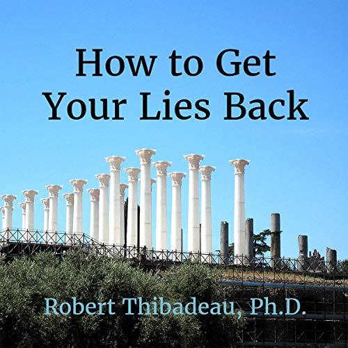 How to Get Your Lies Back                   Auteur(s):                                                                                                                                 Robert Thibadeau                               Narrateur(s):                                                                                                                                 Daniel Greenberg                      Durée: 3 h et 31 min     Pas de évaluations     Au global 0,0