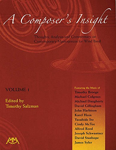 A Composer's Insight, Volume 1: Thoughts, Analysis and Commentary on Contemporary Masterpieces for Wind Band