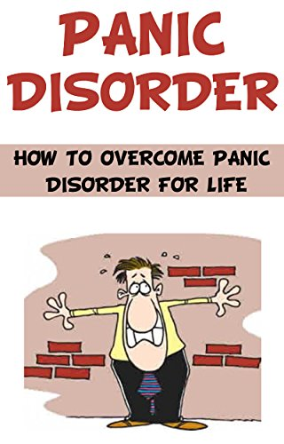 Panic Disorder: How to Overcome Panic Disorder for Life: panic attack, panic disorder symptoms, panic disorder severity scale, panic disorder with agoraphobia, ... attack and panic attack,) (English Edition)