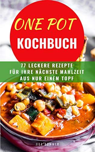 One Pot Kochbuch - 77 leckere und einfache Rezepte für Ihre Mahlzeit aus nur einem Topf