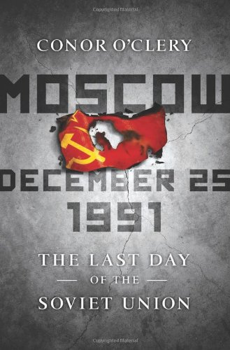 Moscow December 25 1991: The Last Day of the Soviet Union
