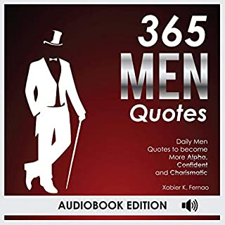 365 Men Quotes: Daily Men Quotes to Become More Alpha, Confident and Charismatic                   By:                                                                                                                                 Xabier K. Fernao                               Narrated by:                                                                                                                                 Patrick Marx                      Length: 1 hr and 35 mins     25 ratings     Overall 5.0