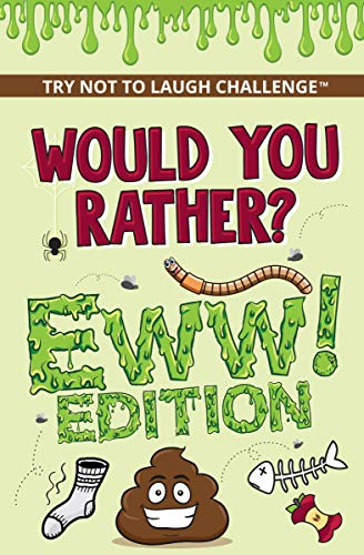 Would You Rather? Eww! Edition: Funny, Silly, Wacky, Wild, and Completely Eww Worthy Scenarios for Boys, Girls, Kids, and Teens (Try Not to Laugh Challenge)