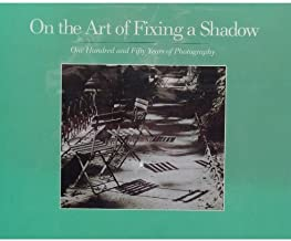 On the Art of Fixing a Shadow: One Hundred and Fifty Years of Photography