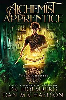 Alchemist Apprentice (The Alchemist Book 1) by [Dan Michaelson, D.K. Holmberg]