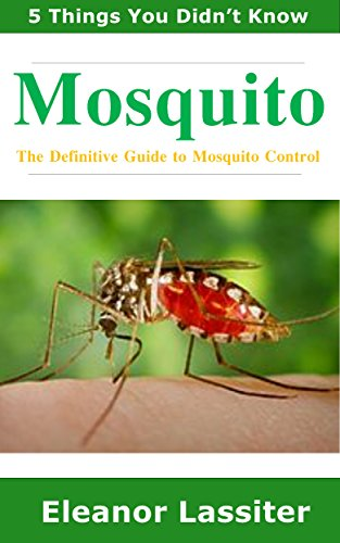 Mosquito: The Definitive Guide to Mosquito Control