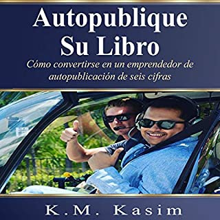 Autopublique Su Libro: Cómo Convertirse en un Emprendedor de Autopublicación de Seis Cifras [Self Publish Your Book: How to Become a Six Figures Entrepreneur of Self-Publishing]                   By:                                                                                                                                 K. M. Kasim                               Narrated by:                                                                                                                                 Nicolas Villanueva                      Length: 3 hrs and 14 mins     25 ratings     Overall 5.0