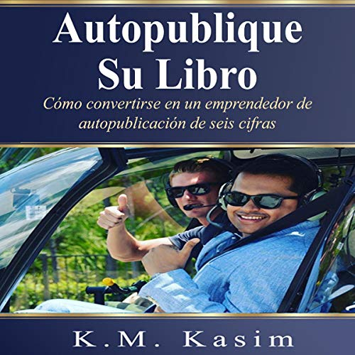 Autopublique Su Libro: Cómo Convertirse en un Emprendedor de Autopublicación de Seis Cifras [Self Publish Your Book: How to Become a Six Figures Entrepreneur of Self-Publishing] cover art
