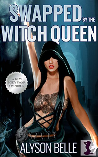 Swapped by the Witch Queen: A Steamy Gender Swap Fantasy Romance Omnibus (English Edition)