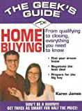 The Geek's Guide to Home Buying: From Qualifying to Closing, Everything You Need to Know