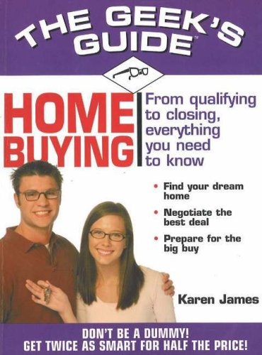The Geek's Guide to Home Buying: Don't Be a Dummy! Get Twice as Smart for Half the Price! (The Geek's Guides series)
