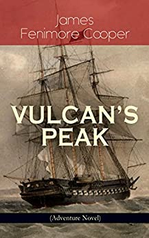 VULCAN'S PEAK - A Tale of the Pacific (Adventure Novel): The Crater by [James Fenimore Cooper]