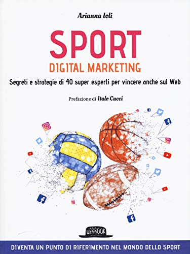 Sport digital marketing. Segreti e strategie di 40 super esperti per vincere anche sul web