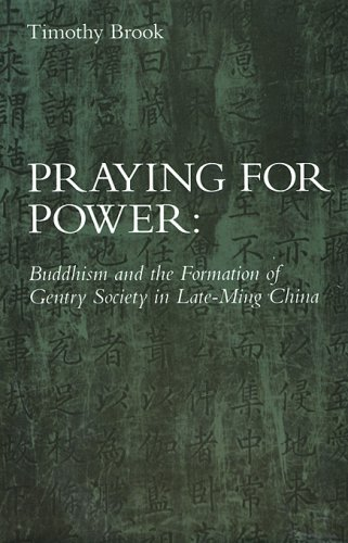 Praying for Power: Buddhism and the Formation of Gentry Society in Late-Ming China (Harvard-Yenching Institute Monograph Series, Vol 38, Band 38)