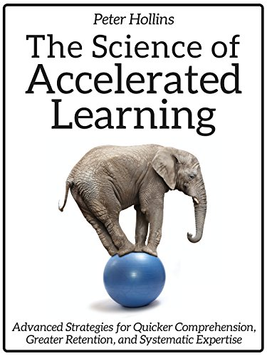 The Science of Accelerated Learning: Advanced Strategies for Quicker Comprehension, Greater Retention, and Systematic Expertise (Learning how to Learn Book 4) (English Edition)