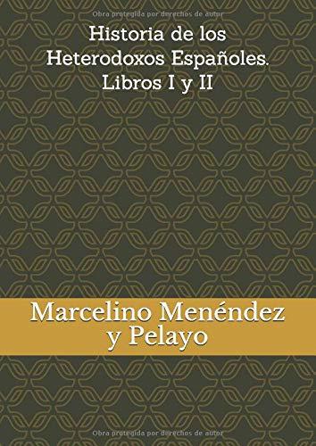 Historia de los Heterodoxos Españoles. Libros I y II (Tecnibook)