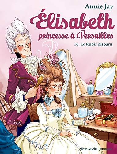ELISABETH T16 LE RUBIS DISPARU: Elisabeth, princesse à Versailles - tome 16