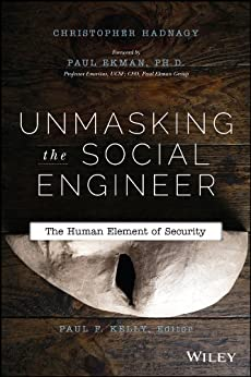 Unmasking the Social Engineer: The Human Element of Security by [Christopher Hadnagy, Paul F. Kelly, Paul Ekman]