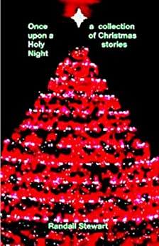 ONCE UPON A HOLY NIGHT: a collection of Christmas stories by [Randall Stewart]