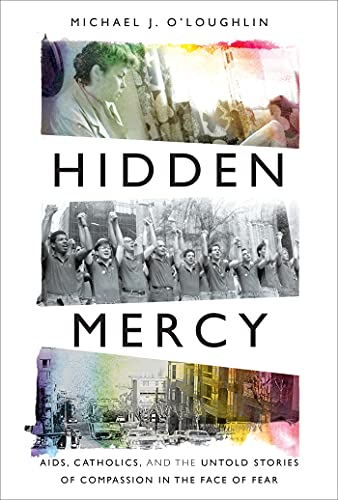 Hidden Mercy: AIDS, Catholics, and the Untold Stories of Compassion in the Face of Fear