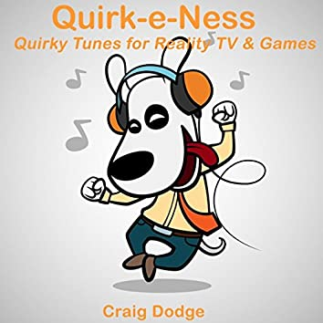 Quirk-e-Ness - Quirky Tunes For Reality TV & Games