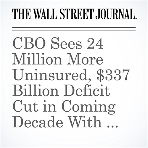 CBO Sees 24 Million More Uninsured, $337 Billion Deficit Cut in Coming Decade With GOP Health Plan copertina