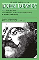 The Middle Works 1899 - 1924: Journal Articles, Book Reviews, and Miscellany in the 1903 - 1906 Period (Collected Works of John Dewey 1903 - 1906)