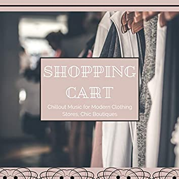 Shopping Cart - Chillout Music for Modern Clothing Stores, Chic Boutiques, Outlets
